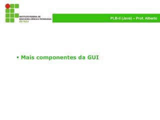 Mais componentes da  GUI