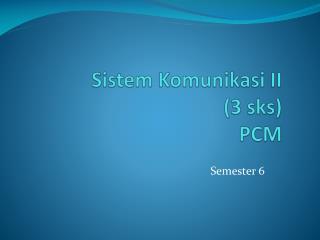 Sistem Komunikasi  II  (3  sks ) PCM