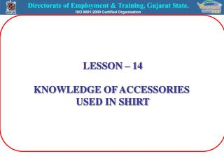 LESSON – 14 KNOWLEDGE OF ACCESSORIES  USED IN SHIRT