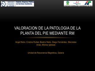 VALORACION DE LA PATOLOGIA DE LA PLANTA DEL PIE MEDIANTE RM