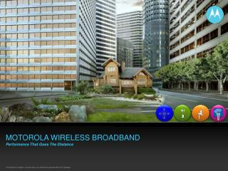 MOTOROLA WIRELESS BROADBAND Performance That Goes The Distance
