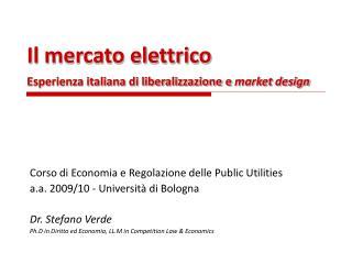 Il mercato elettrico Esperienza italiana di liberalizzazione e  market design