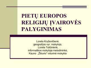 PIETŲ EUROPOS RELIGIJŲ ĮVAIROVĖS PALYGINIMAS