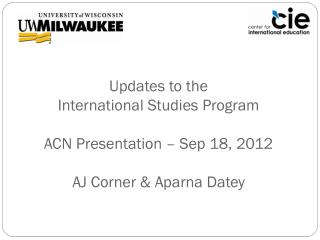Updates to the International Studies Program ACN Presentation – Sep 18, 2012