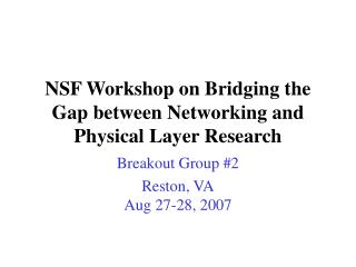 NSF Workshop on Bridging the Gap between Networking and Physical Layer Research