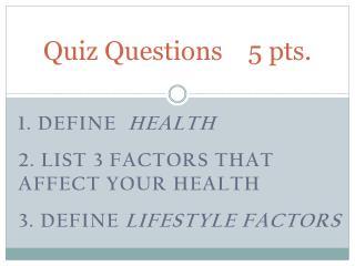 Quiz Questions    5 pts.