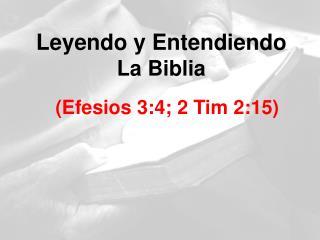 Leyendo y Entendiendo  La Biblia  (Efesios 3:4; 2 Tim 2:15)