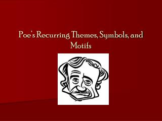 Poe's Recurring Themes, Symbols, and Motifs