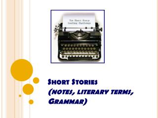 Short Stories (notes, literary terms,  Grammar)