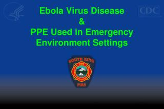 Ebola Virus Disease &  PPE Used in Emergency Environment Settings