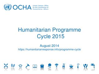 Humanitarian  Programme  Cycle 2015 August 2014 https:// humanitarianresponse/programme-cycle