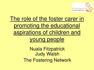 The role of the foster carer in promoting the educational aspirations of children and young people