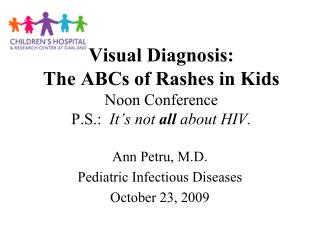 Visual Diagnosis: The ABCs of Rashes in Kids Noon Conference P.S.:   It�s not  all  about HIV.