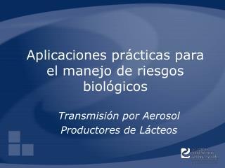 Aplicaciones pr�cticas para el manejo de riesgos biol�gicos