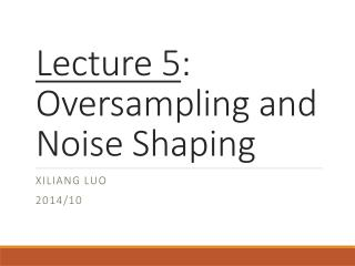 Lecture 5 :  Oversampling and Noise Shaping
