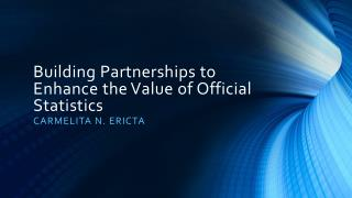 Building  Partnerships  to  Enhance  the  Value  of Official  Statistics