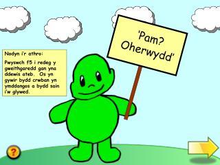 'Pam? Oherwydd'