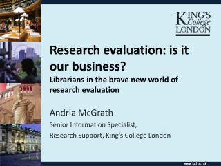 Research evaluation: is it our business?  Librarians in the brave new world of research evaluation
