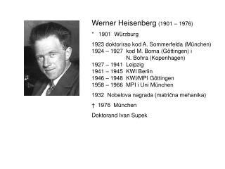 Werner Heisenberg  (1901 – 1976) *   1901  Würzburg