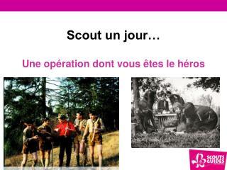 Scout un jour… Une opération dont vous êtes le héros
