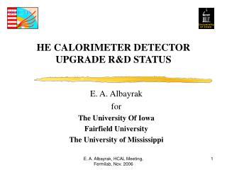 HE CALORIMETER DETECTOR UPGRADE R&D STATUS