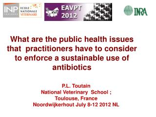 P.L. Toutain  National Veterinary  School ; Toulouse, France Noordwijkerhout July 8-12 2012 NL