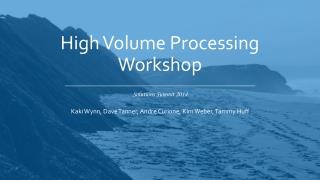 High Volume Processing Workshop