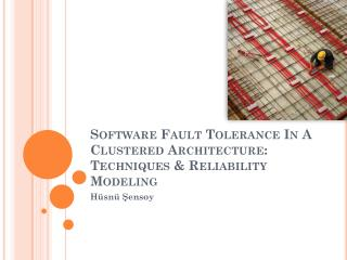 Software  Fault Tolerance In  A  Clustered Architecture : Techniques  &  Reliability Modeling