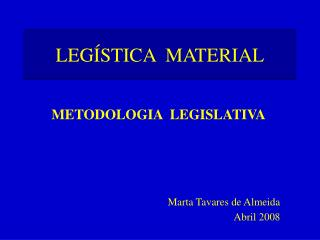 METODOLOGIA  LEGISLATIVA Marta Tavares de Almeida Abril 2008