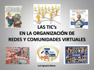 LAS TIC's  EN LA ORGANIZACIÓN DE REDES Y COMUNIDADES  VIRTUALES