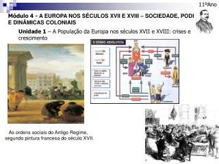 Módulo 4 -  A EUROPA NOS SÉCULOS XVII E XVIII – SOCIEDADE, PODER E DINÂMICAS COLONIAIS