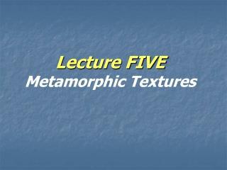 Lecture FIVE Metamorphic Textures