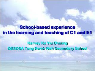 School-based experience in the learning and teaching of C1 and E1