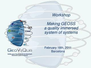 Workshop Making GEOSS  a quality immersed system of systems