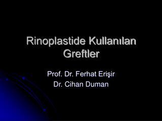 Rinoplastide Kullanılan Greftler