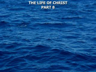 THE LIFE OF CHRIST PART 8