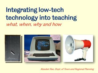 Integrating low-tech technology into teaching what, when, why and how
