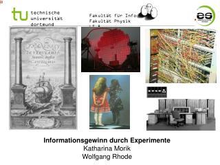 Informationsgewinn durch Experimente Katharina Morik Wolfgang Rhode