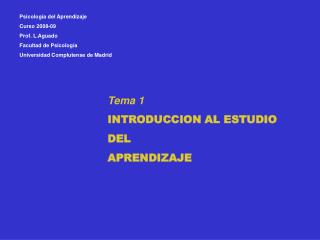 Tema 1 INTRODUCCION AL ESTUDIO  DEL  APRENDIZAJE