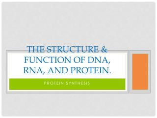 The Structure & Function of DNA, RNA, and protein.