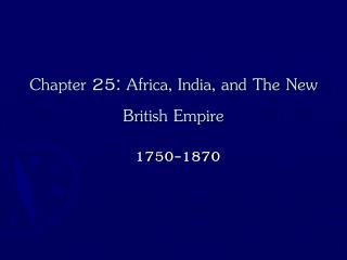 Chapter 25: Africa, India, and The New British Empire