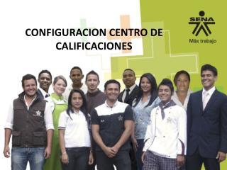 CONFIGURACION CENTRO DE CALIFICACIONES