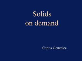 Solids  on demand