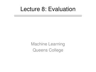 Lecture 8: Evaluation