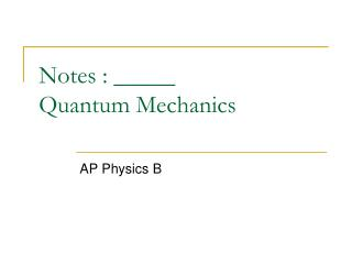 Notes : _____ Quantum Mechanics