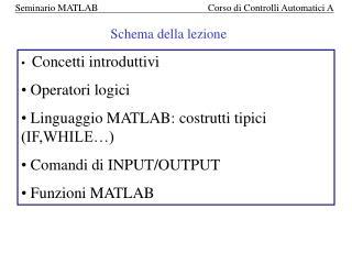 Concetti introduttivi  Operatori logici  Linguaggio MATLAB: costrutti tipici (IF,WHILE…)