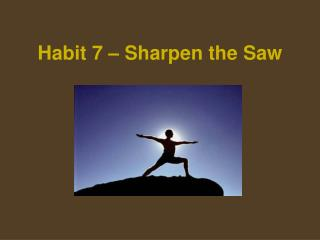 Habit 7 – Sharpen the Saw