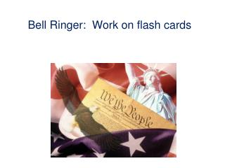Bell Ringer:  Work on flash cards