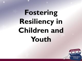 Fostering Resiliency in  Children and Youth