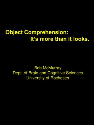 Object Comprehension:   It s more than it looks.